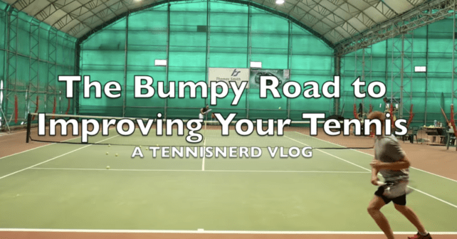 The Bumpy Road To Improving Your Tennis
